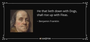 quote-he-that-lieth-down-with-dogs-shall-rise-up-with-fleas-benjamin-franklin-35-31-10